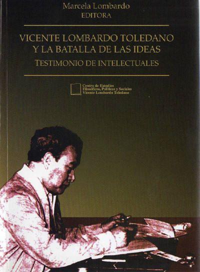 Vicente Lombardo Toledano y la batalla de las ideas. Testimonio de intelectuales