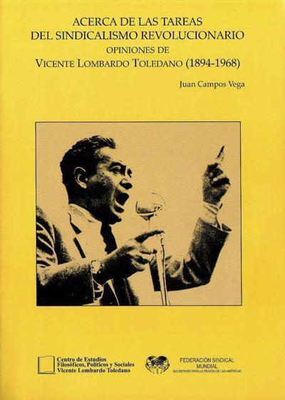 Acerca de las tareas del sindicalismo revolucionario. Opiniones de Vicente Lombardo Toledano (1894-1