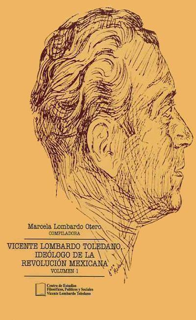 Vicente Lombardo Toledano, Ideólogo de la Revolución Mexicana