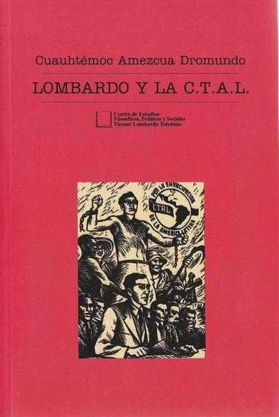 Lombardo Toledano y la C.T.A.L.
