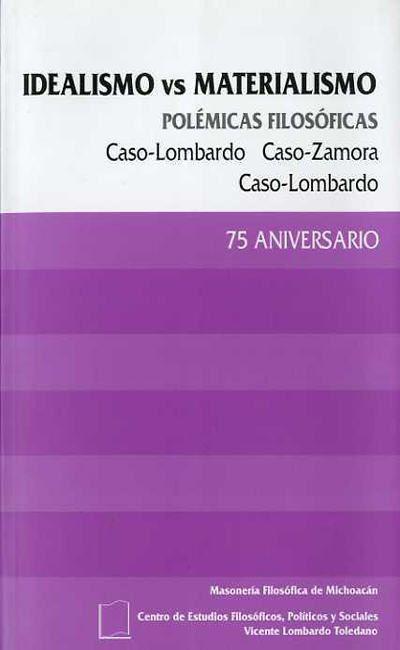 Idealismo vs. materialismo: Polémicas filosóficas Caso-Lombardo, Caso-Zamora, Caso-Lombardo