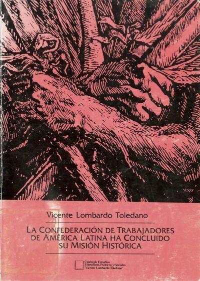 La Confederación de Trabajadores de América Latina ha concluido su misión histórica