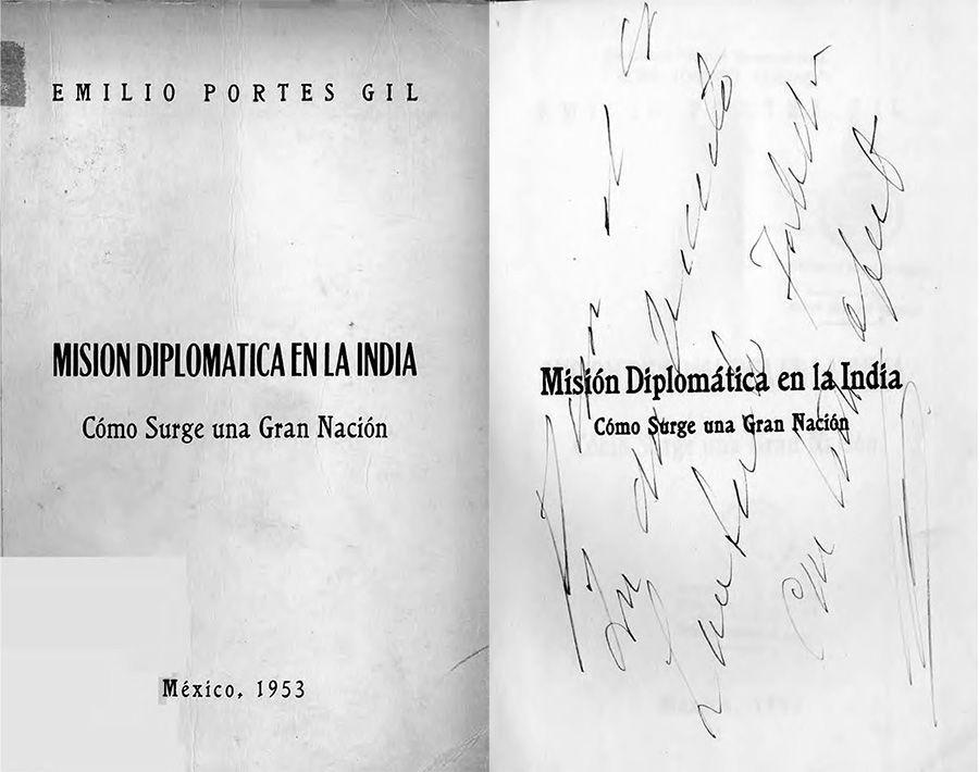 PORTES Gil, Emilio. Misión diplomática en la India: cómo surge una gran nación. México: Talleres Gráficos Laguna, 1953.