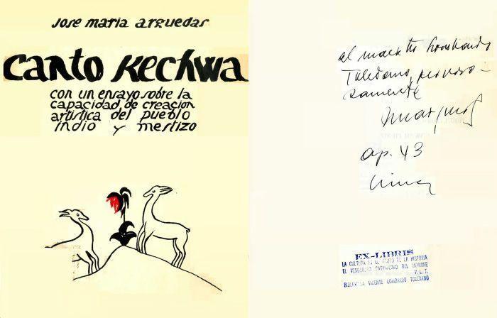 """ARGUEDAS, José María. Canto kechwa: con un ensayo sobre la capacidad de creación artística del pueblo indio y mestizo. Lima: Club del Libro Peruano, 1939. """"Al maestro Lombardo Toledano, fervorosamente"""". Rúbrica, sep. 43 Lima."""