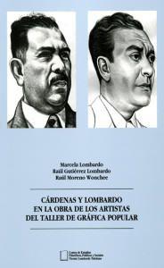 Cárdenas y Lombardo en la obra de los artistas del Taller de Gráfica Popular, edición del Centro Lombardo.