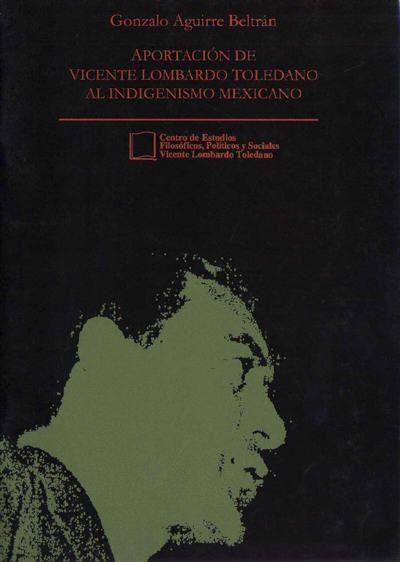 Aportación de Vicente Lombardo Toledano al indigenismo mexicano