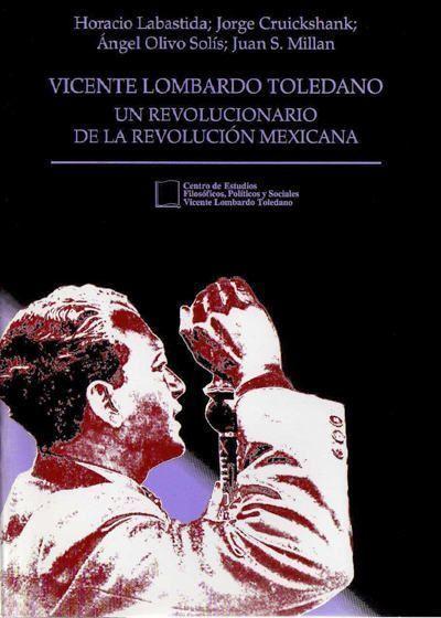 Vicente Lombardo Toledano, un revolucionario de la Revolución Mexicana