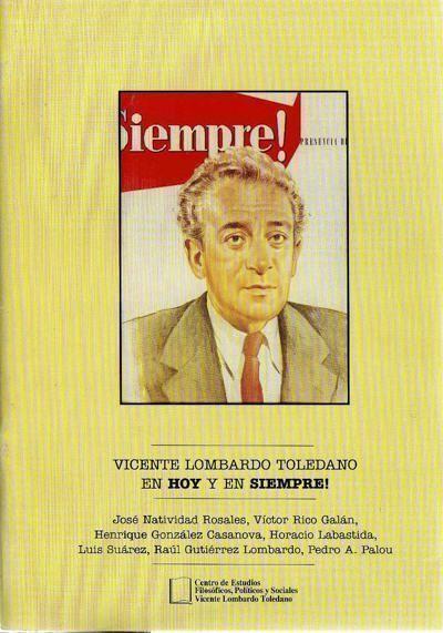 Vicente Lombardo Toledano en Hoy y en Siempre!