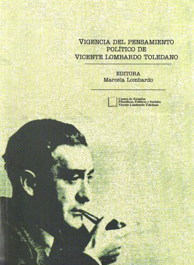 Vigencia del pensamiento político de Vicente Lombardo Toledano