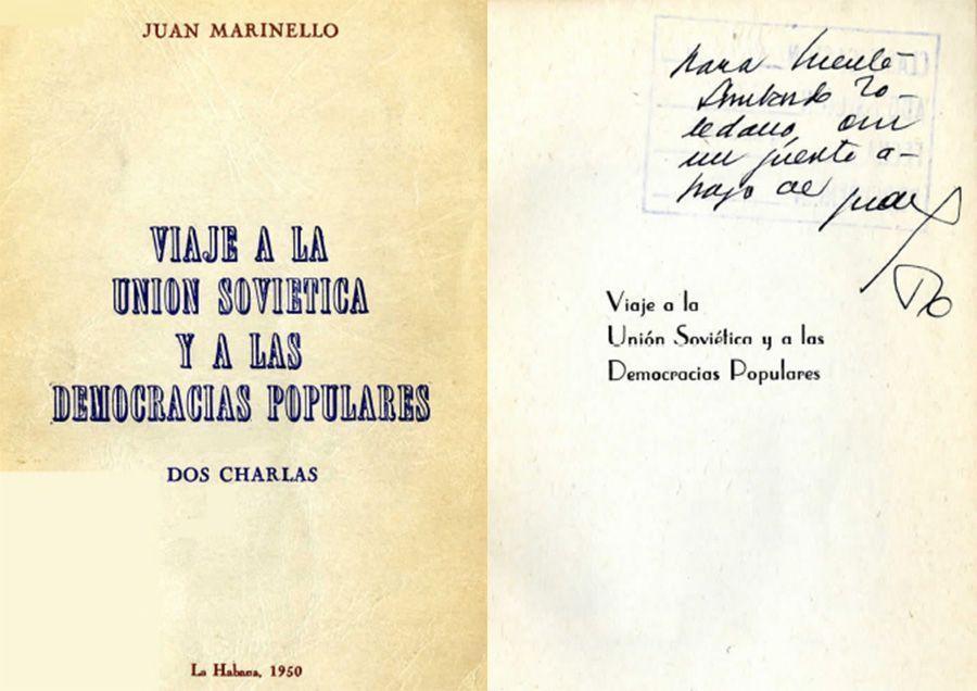 •MARINELLO Vidaurreta, Juan. Viaje a la Unión Soviética y a las democracias populares: dos charlas. La Habana: Casañas y Hno., 1950.