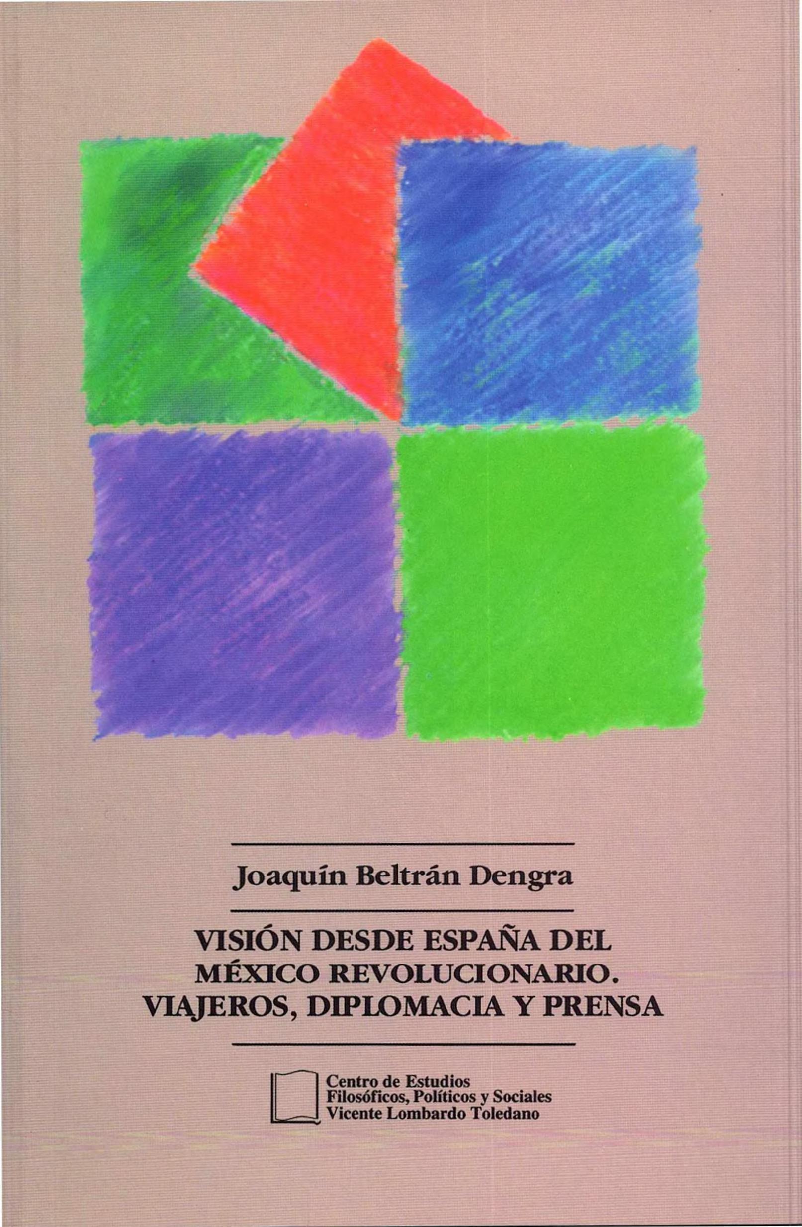 Portada del libro: VISIÓN DESDE ESPAÑA DEL MÉXICO REVOLUCIONARIO. VIAJEROS, DIPLOMACIA Y PRENSA
