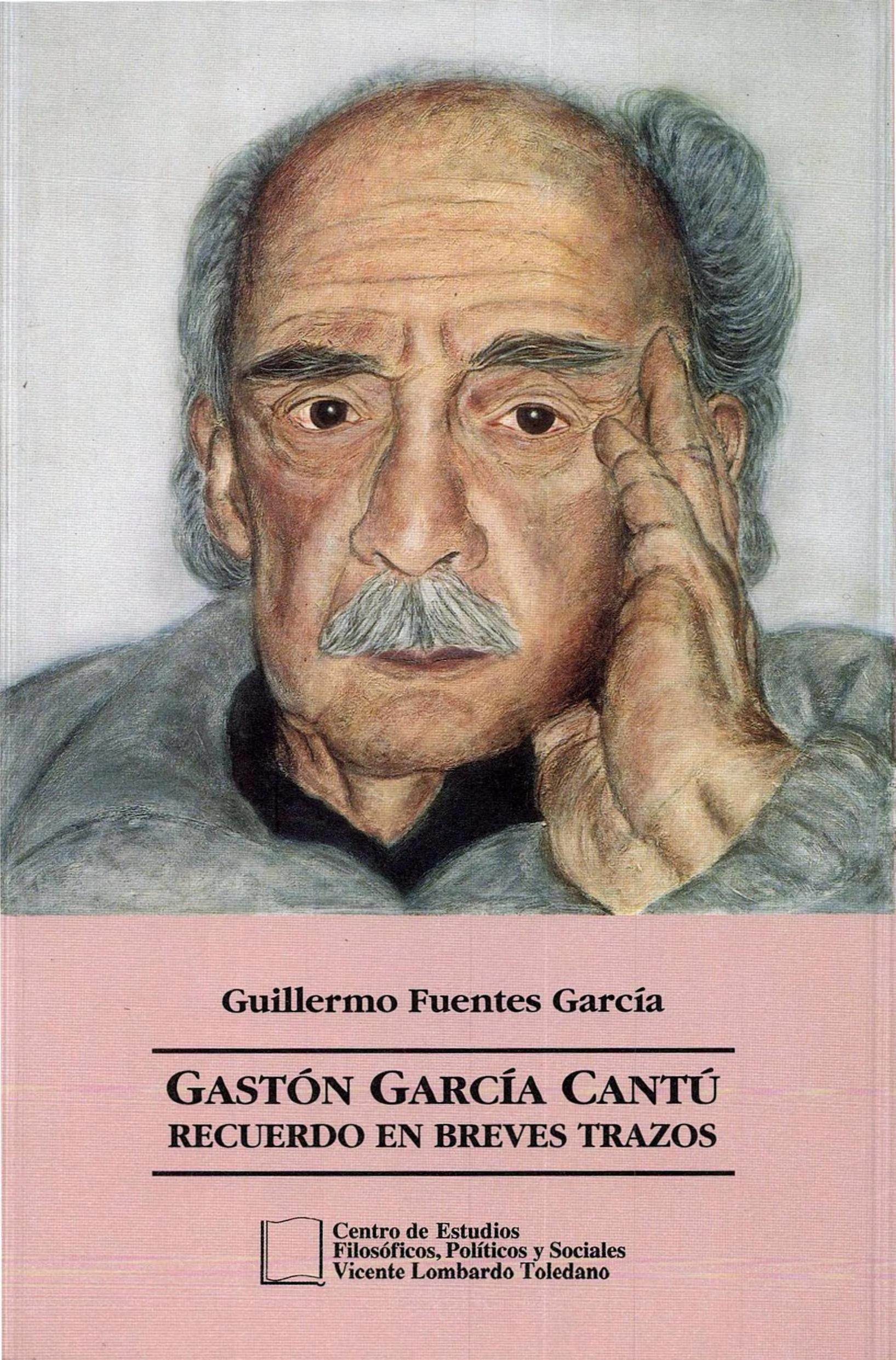 Portada del libro: GASTÓN GARCÍA CANTÚ RECUERDO EN BREVES TRAZOS