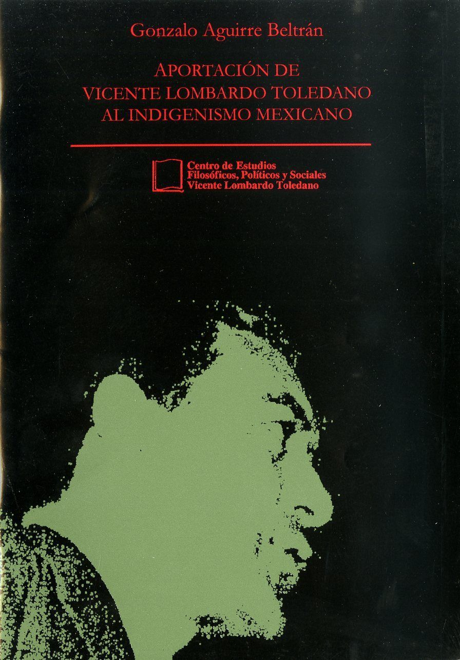 Portada del libro: APORTACIÓN  DE VICENTE LOMBARDO TOLEDANO AL INDIGENISMO MEXICANO