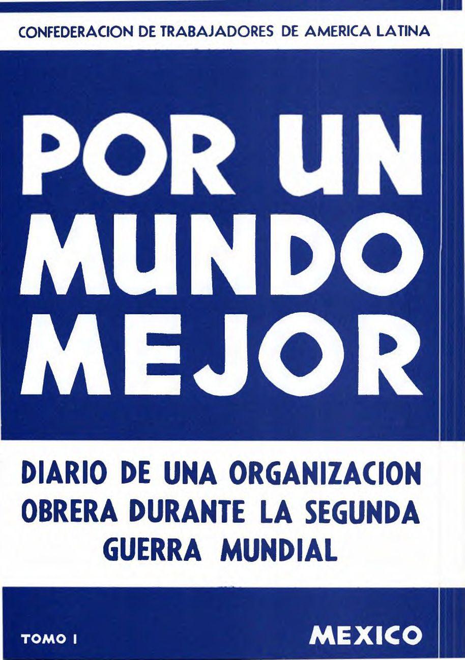 Portada del libro: CTAL. POR UN MUNDO MEJOR: DIARIO DE UNA ORGANIZACIÓN OBRERA DURANTE LA SEGUNDA GUERRA MUNDIAL. Tomo I