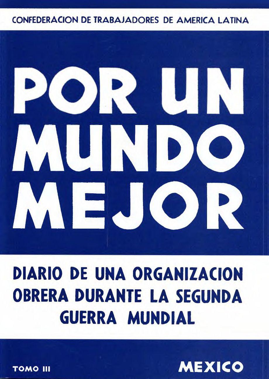 Portada del libro: POR UN MUNDO MEJOR: DIARIO DE UNA ORGANIZACIÓN OBRERA DURANTE LA SEGUNDA GUERRA MUNDIAL. TOMO III