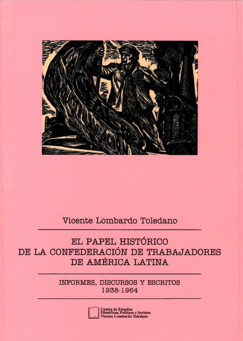 Portada del libro: EL PAPEL HISTÓRICO DE LA CONFEDERACIÓN DE TRABAJADORES DE AMÉRICA LATINA: INFORMES, DISCURSOS, Y ESCRITOS 1938-1964