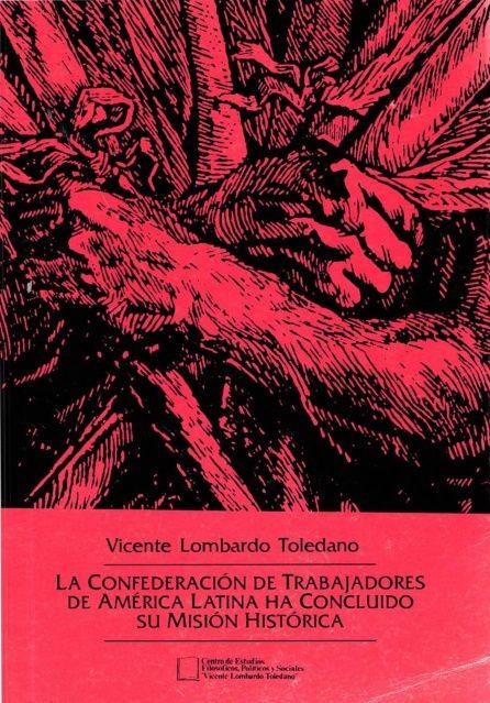 Portada del libro: LA CONFEDERACIÓN DE TRABAJADORES DE AMÉRICA LATINA HA CONCLUIDO SU MISIÓN HISTÓRICA