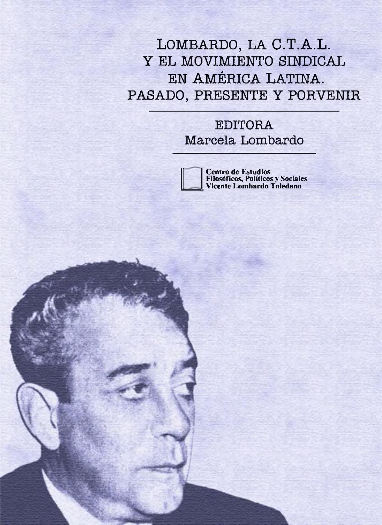 Portada del libro: LOMBARDO, LA C.T.A.L. Y EL MOVIMIENTO SINDICAL EN AMÉRICA LATINA: PASADO, PRESENTE Y PORVENIR