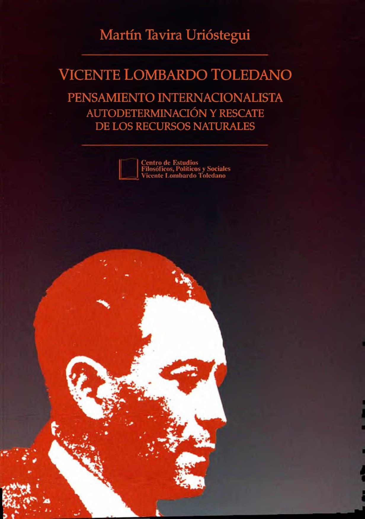Portada del libro: Vicente Lombardo Toledano. Pensamiento internacionalista. Autodeterminación y rescate de los recursos naturales