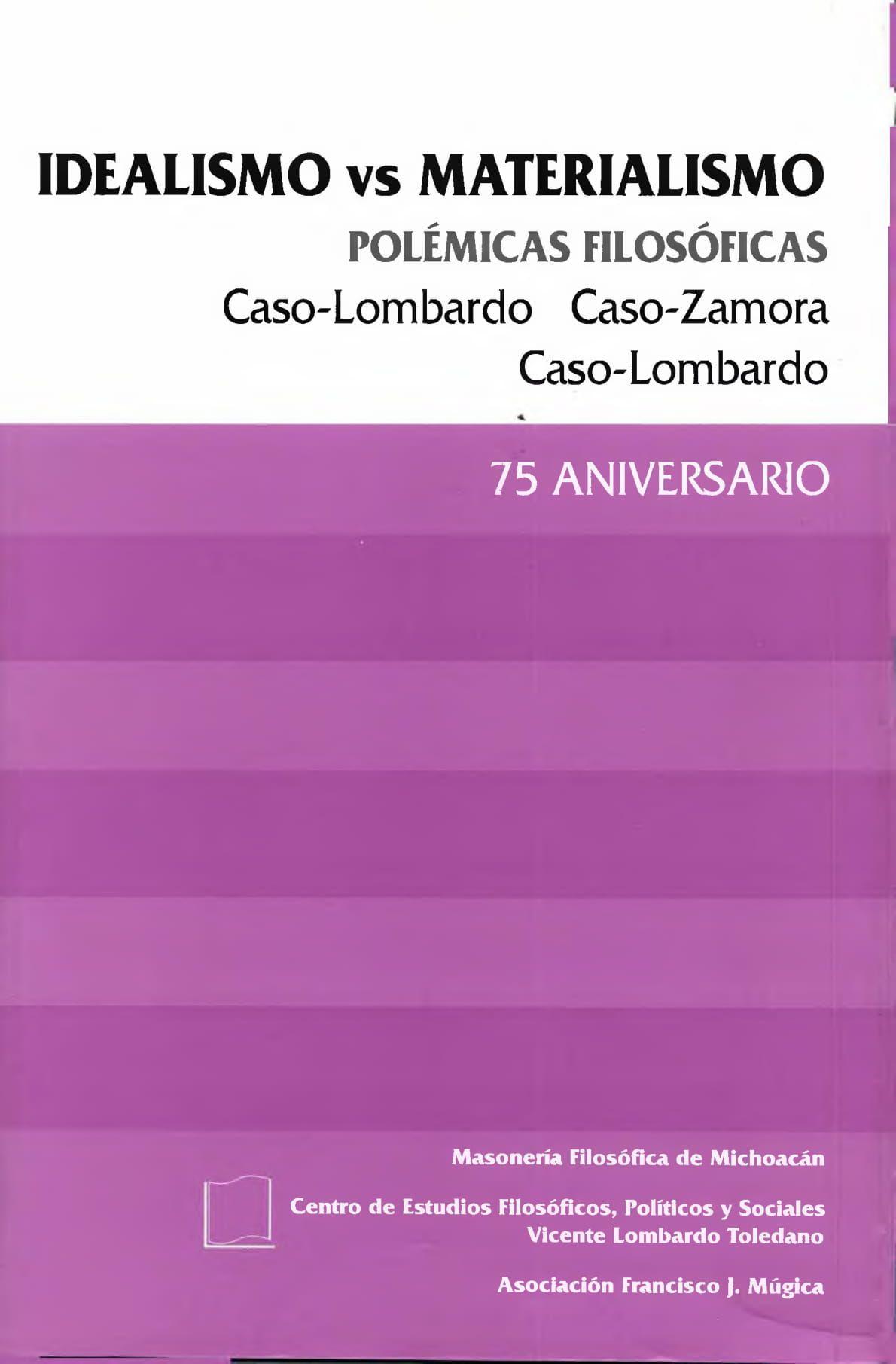 Portada del libro: IDEALISMO VS. MATERIALISMO. POLÉMICAS FILOSÓFICAS CASO-LOMBARDO. CASO-ZAMORA. CASO-LOMBARDO. 75 ANIVERSARIO