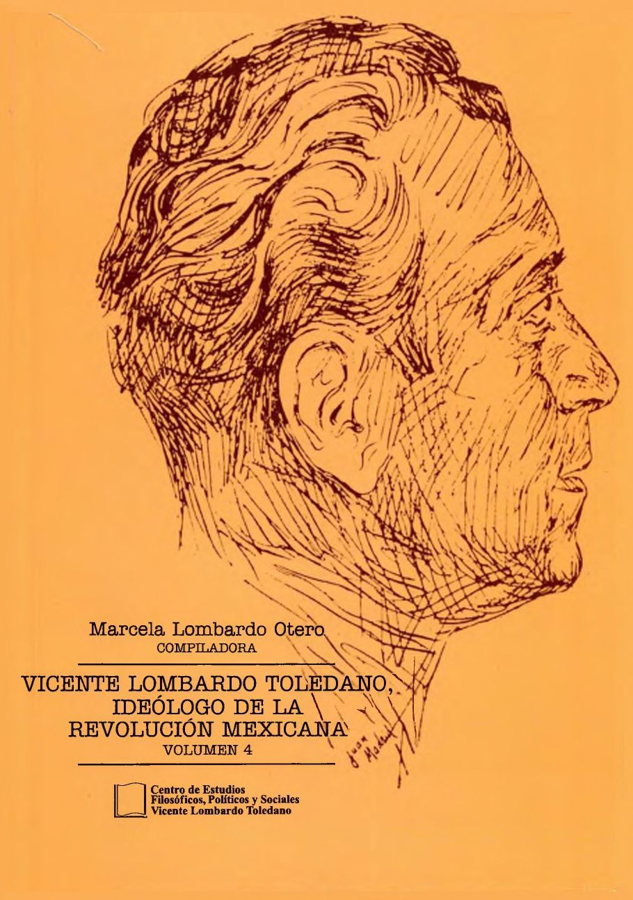 Portada del libro: Vicente Lombardo Toledano, ideólogo de la Revolución Mexicana. Vol. 4