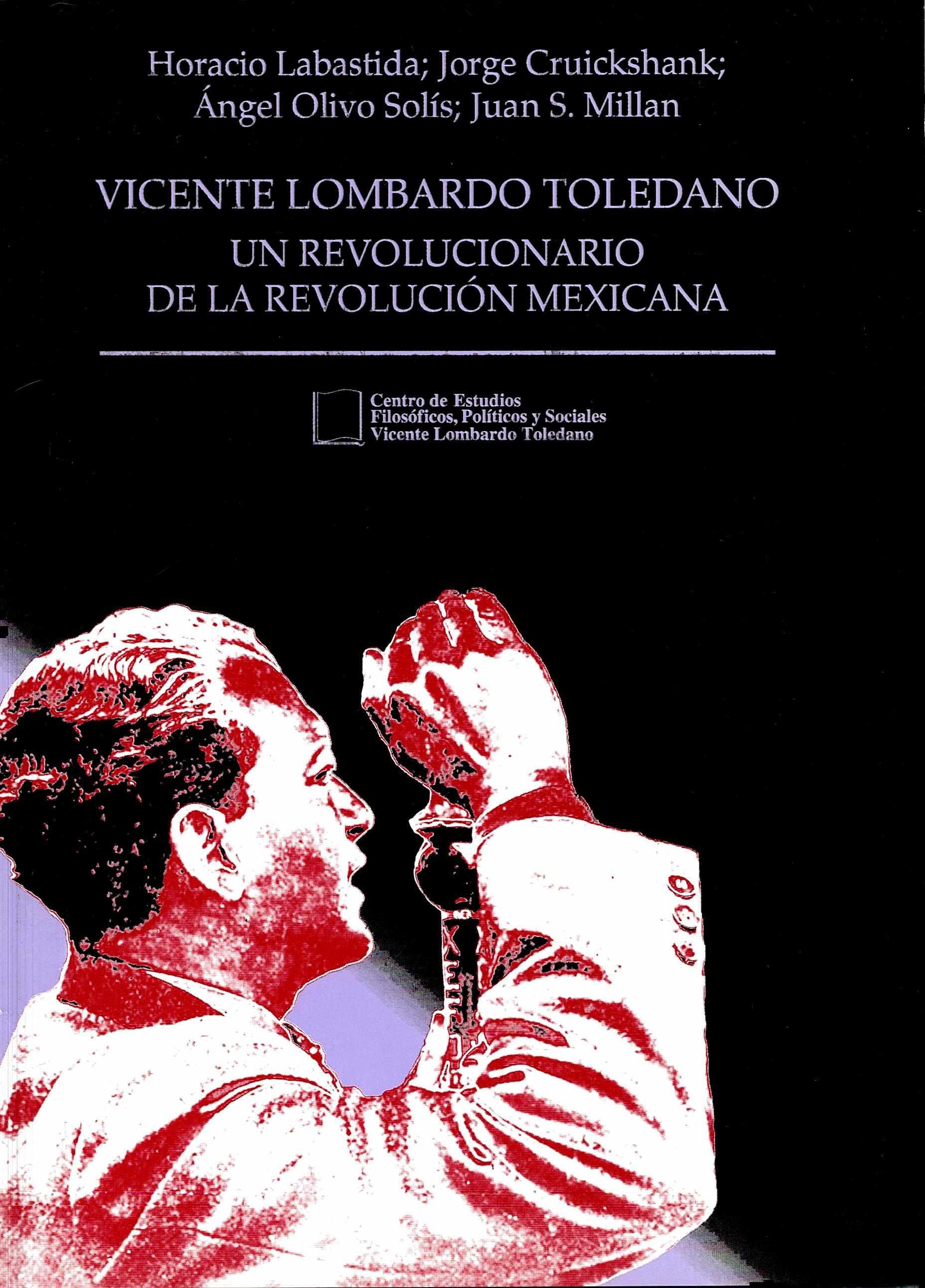 Portada del libro: VICENTE LOMBARDO TOLEDANO UN REVOLUCIONARIO DE LA REVOLUCIÓN MEXICANA