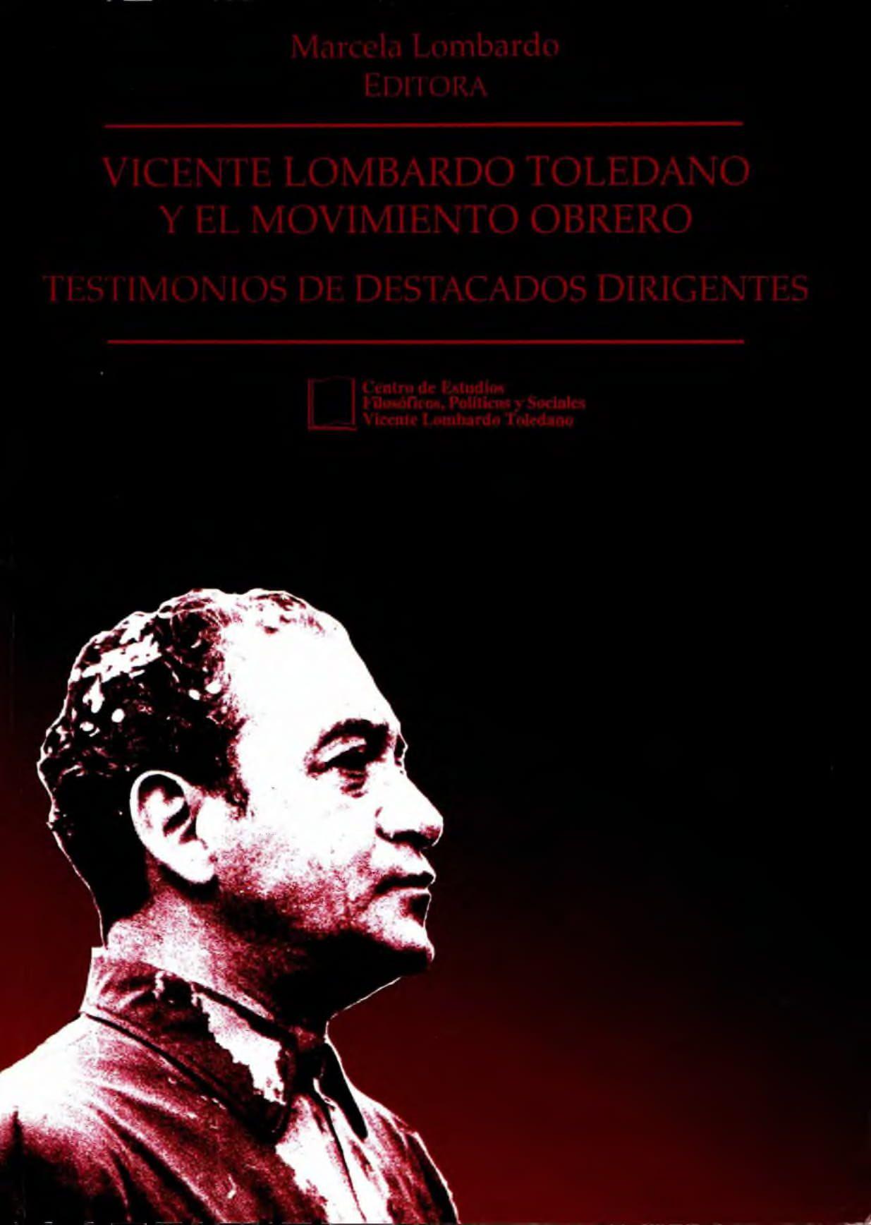Portada del libro: VICENTE LOMBARDO TOLEDANO Y EL MOVIMIENTO OBRERO: TESTIMONIOS DE DESTACADOS DIRIGENTES