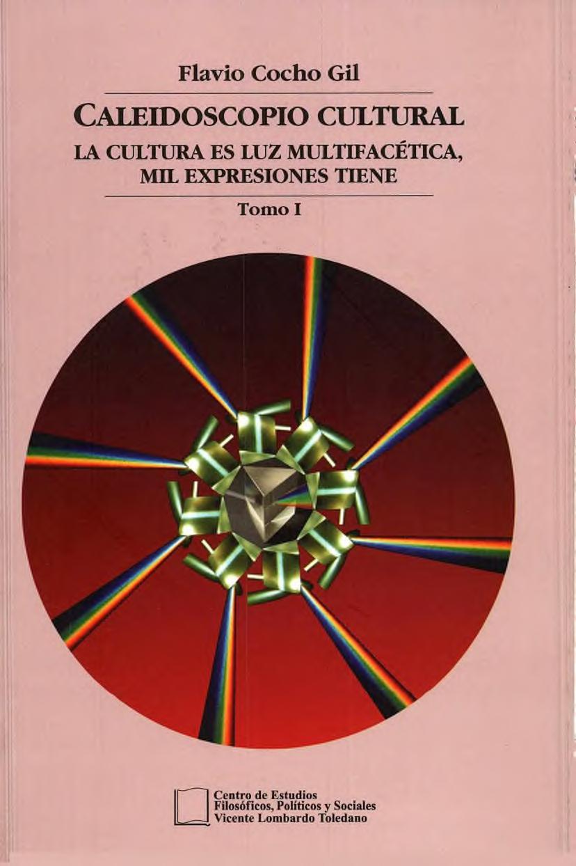 Portada del libro: CALEIDOSCOPIO CULTURAL: LA CULTURA ES LUZ MULTIFACÉTICA, MIL EXPRESIONES TIENE. TOMO I