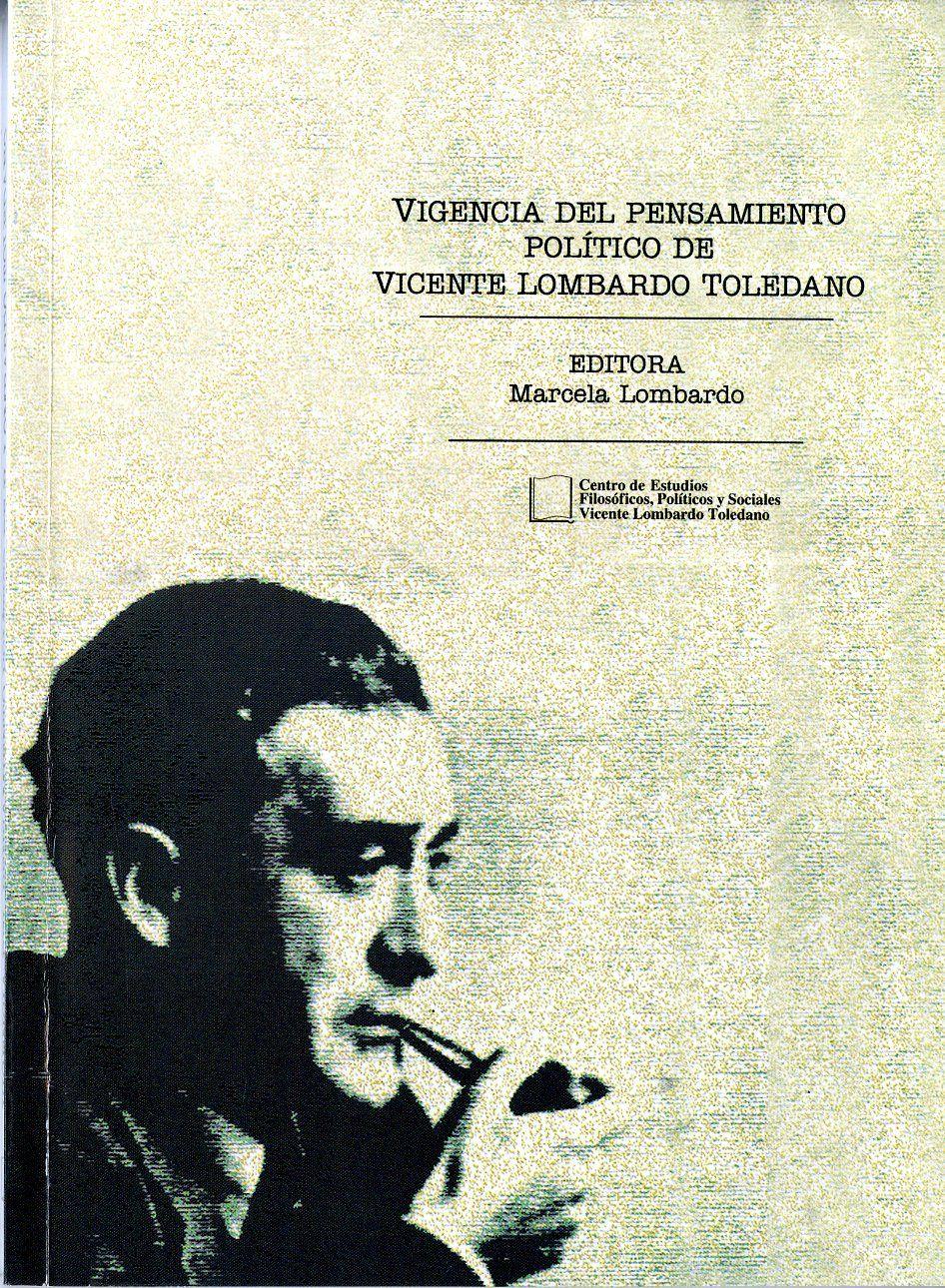 Portada del libro: VIGENCIA DEL PENSAMIENTO POLÍTICO DE VICENTE LOMBARDO TOLEDANO