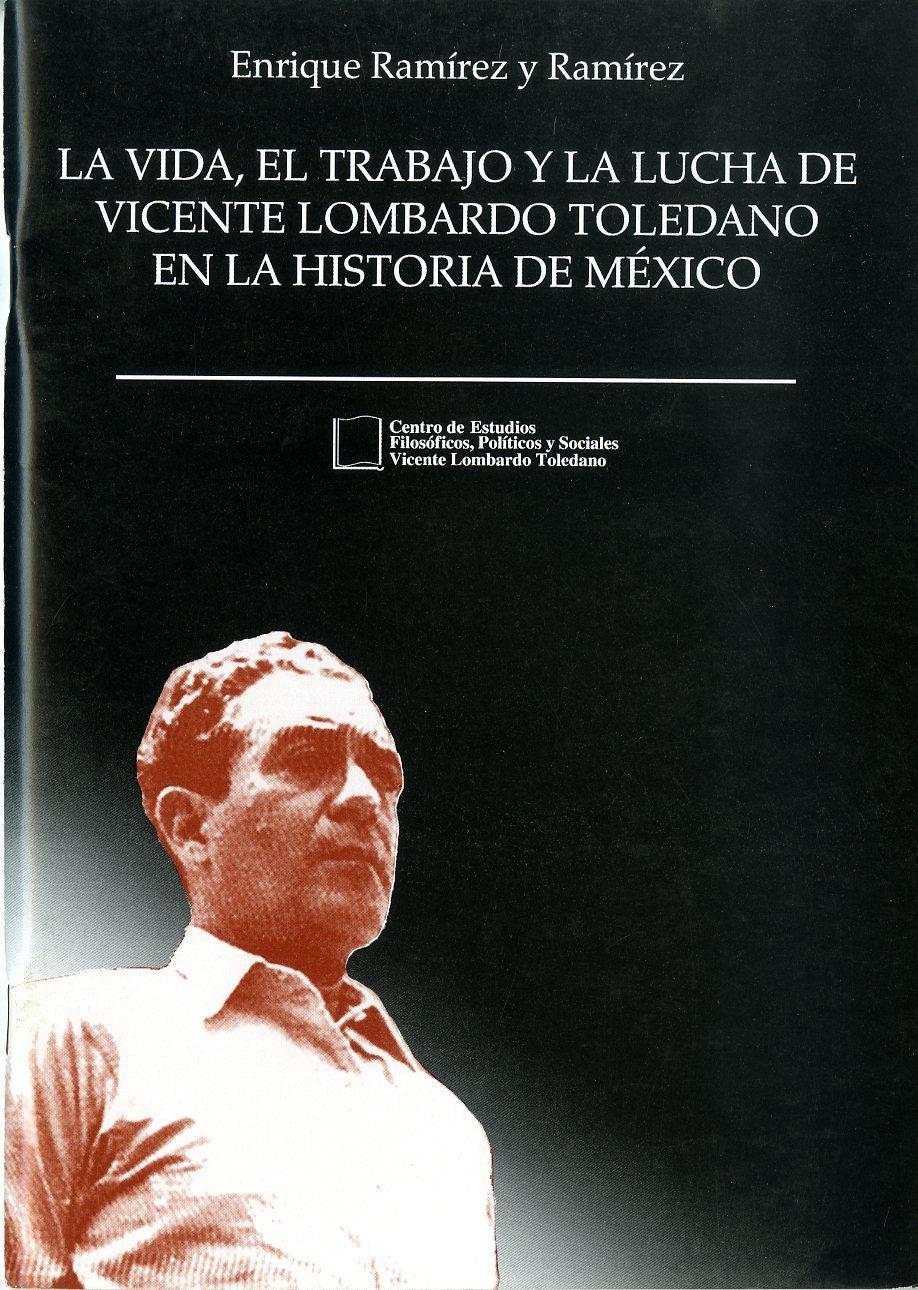 Portada del libro: La vida, el trabajo y la lucha de Vicente Lombardo Toledano en la historia de México