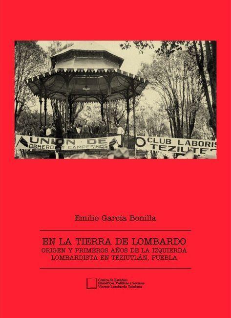 Portada del libro: En la tierra de Lombardo. Origen y primeros años de la izquierda lombardista en Teziutlán, Puebla